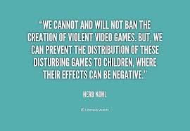 We cannot and will not ban the creation of violent video games ... via Relatably.com