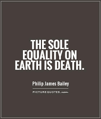 The sole equality on earth is death via Relatably.com