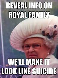 Reveal info on royal family We'll make it look like suicide ... via Relatably.com