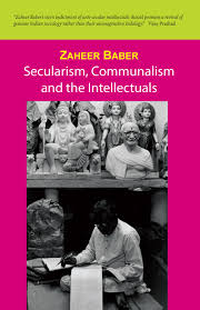 secularism communalism and the intellectuals by zaheer baber secularism communalism and the intellectuals jpg