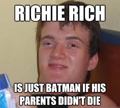 Richie rich is just batman if his parents didn't die - 10 Guy ... via Relatably.com