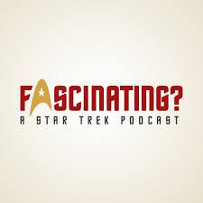 Fascinating? - A Star Trek Podcast