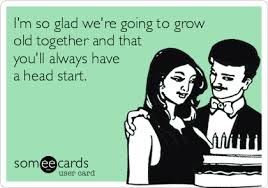 I'm so glad we're going to grow old together and that you'll ... via Relatably.com