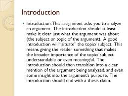 writing the argument analysis essay suggestions and examples    introduction introduction  this assignment asks you to analyze an argument  the introduction should at