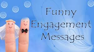Funny Engagement Wishes, Funny Engagement Messages Sample