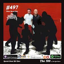 497 - The <b>White Stripes</b> White <b>Blood</b> Cells - Bill Burr - The 500