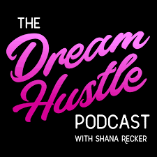 Dream Hustle with Shana Recker