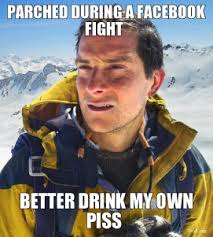 parched-during-a-facebook-fight-better-drink-my-own-piss-thumb.jpg via Relatably.com