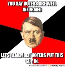 You say voters are well informed... - Advice Hitler Meme Generator ... via Relatably.com