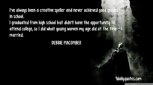 debbie macomber quotes creative speller quotes achieved good i ve always been a creative speller and never achieved good grades in school
