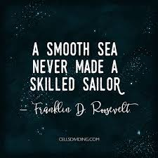 "Quote of the day: ""<b>A smooth sea</b> never made a skilled sailor ..."