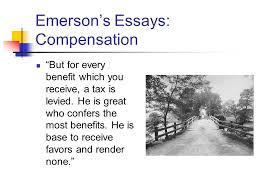 """ralph waldo emerson  transcendentalism emerson would start out as    emerson    s essays  compensation """"but for every benefit which you receive  a tax is"""