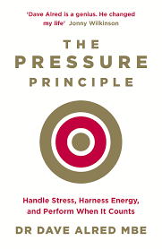 the pressure principle handle stress harness energy and perform the pressure principle handle stress harness energy and perform when it counts amazon co uk dr dave alred mbe 9780241240847 books
