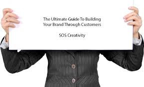 the ultimate guide to building your brand through customers sos the ultimate guide to building your brand through customers sos creativity