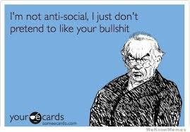 Im Not Anti Social I Just Dont Pretend To Like Your Bullshit ... via Relatably.com