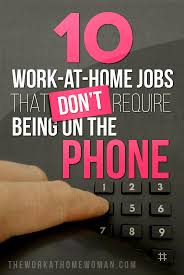 best ideas about on the phone work from home uk 10 work at home jobs that don t require being on the phone