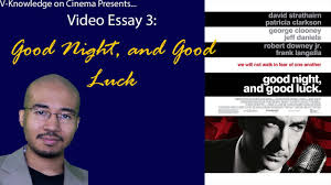 video essay good night and good luck video essay 3 good night and good luck
