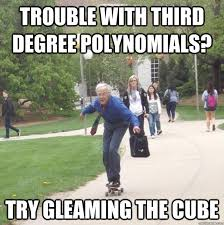 trouble with third degree polynomials? Try gleaming the cube ... via Relatably.com