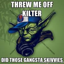 threw me off kilter did those gangsta skivvies - Street Yoda ... via Relatably.com