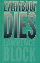 <b>Everybody Dies</b> - Lawrence Block - Google Books