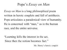 alexander pope   –    catholic  cannot attend university    pope    s essay on man essay on man is a long philosophical poem written in heroic couplets