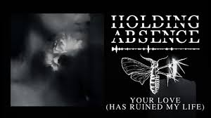 Holding Absence - <b>Your Love</b> '<b>Has</b> Ruined My Life' (Official Audio ...