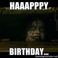 Haaapppy birthday... - evil dead what up | Meme Generator via Relatably.com