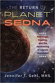 The <b>Return</b> of Planet Sedna: Astrology, Healing, and the Awakening ...