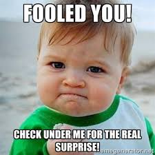 Fooled you! Check under me for the real surprise! - Victory Baby ... via Relatably.com