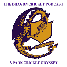 The Dragon Cricket Podcast - A Park Cricket Odyssey
