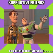 SUPPORTIVE FRIENDS Supportive friends everywhere - buzz lightyear ... via Relatably.com
