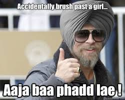 Accidentally brush past a girl... Aaja baa phadd lae ! - Happy ... via Relatably.com