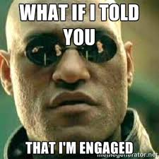 What if I told you That I'm engaged - What If I Told You Meme ... via Relatably.com
