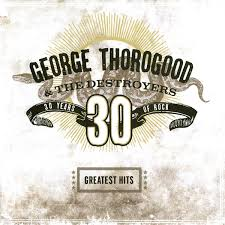<b>George Thorogood</b> & The Destroyers - <b>Greatest</b> Hits: 30 Years Of ...