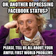 Oh, another depressing facebook status? Please, tell us all about ... via Relatably.com