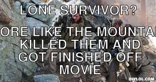 Lone Survivor Meme Generator - DIY LOL via Relatably.com