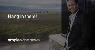 <b>Hang in</b> there! – Simple Wine News