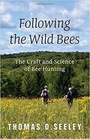 <b>Following the</b> Wild <b>Bees</b>: <b>The</b> Craft and Science of <b>Bee</b> Hunting ...
