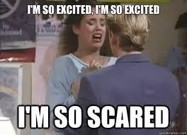 I'M SO EXCITED, I'M SO EXCITED I'M SO SCARED - jessiespano - quickmeme via Relatably.com
