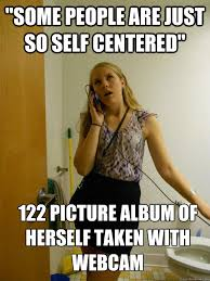 "some people are just so self centered"" 122 picture album of ... via Relatably.com"