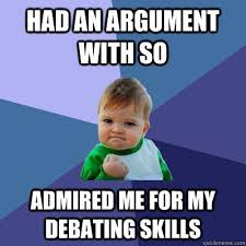 Had an argument with SO Admired me for my debating skills ... via Relatably.com