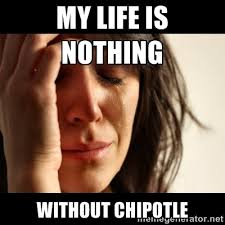 My life is nothing without Chipotle - crying girl sad | Meme Generator via Relatably.com