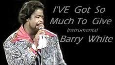 <b>BARRY WHITE</b> / <b>Ive</b> Got So Much To Give Instrumental | Im gonna ...