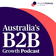 Growth Colony: Australia's B2B Growth Podcast