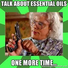 Talk about essential oils One more time... - Madea | Meme Generator via Relatably.com