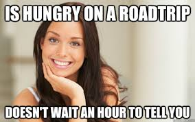 is hungry on a roadtrip doesn't wait an hour to tell you - Good ... via Relatably.com