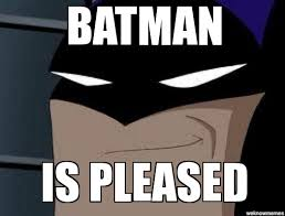 Batman is Pleased - WeKnowMemes Generator via Relatably.com