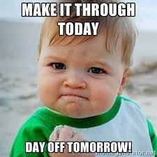 Make it through today Day off Tomorrow! - Victory Baby | Meme ... via Relatably.com