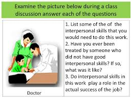 what are interpersonal skills  the skills used by a person to  list some of the of the interpersonal skills that you would need to do
