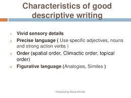 characteristics of a descriptive essay  wwwgxartorg descriptive writingprepared by maria ahmad characteristics of good descriptive writing